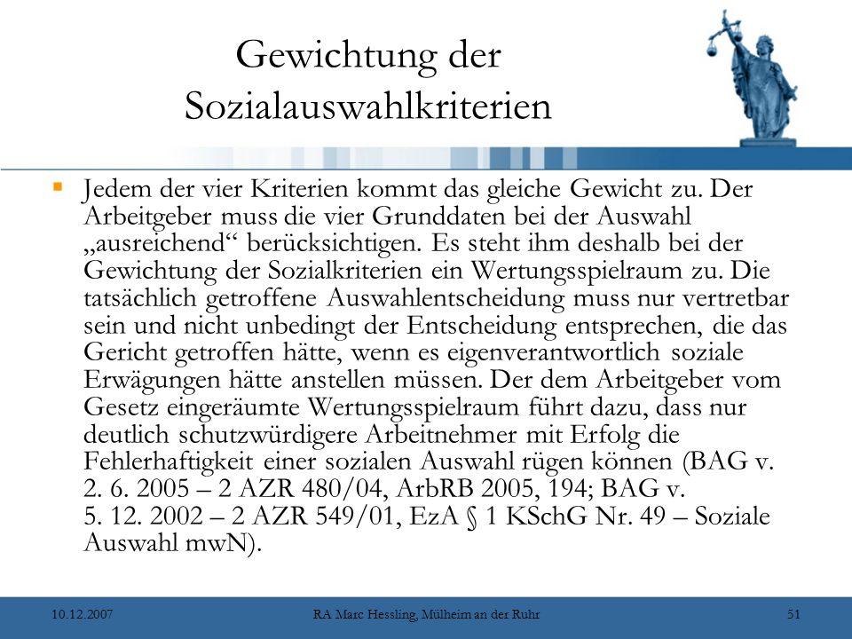 10.12.2007RA Marc Hessling, Mülheim an der Ruhr51 Gewichtung der Sozialauswahlkriterien  Jedem der vier Kriterien kommt das gleiche Gewicht zu.