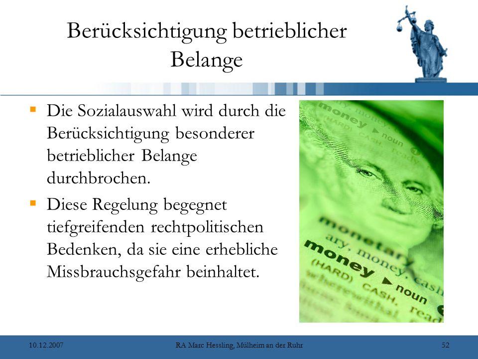 10.12.2007RA Marc Hessling, Mülheim an der Ruhr52 Berücksichtigung betrieblicher Belange  Die Sozialauswahl wird durch die Berücksichtigung besondere