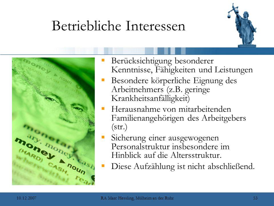 10.12.2007RA Marc Hessling, Mülheim an der Ruhr53 Betriebliche Interessen  Berücksichtigung besonderer Kenntnisse, Fähigkeiten und Leistungen  Besondere körperliche Eignung des Arbeitnehmers (z.B.