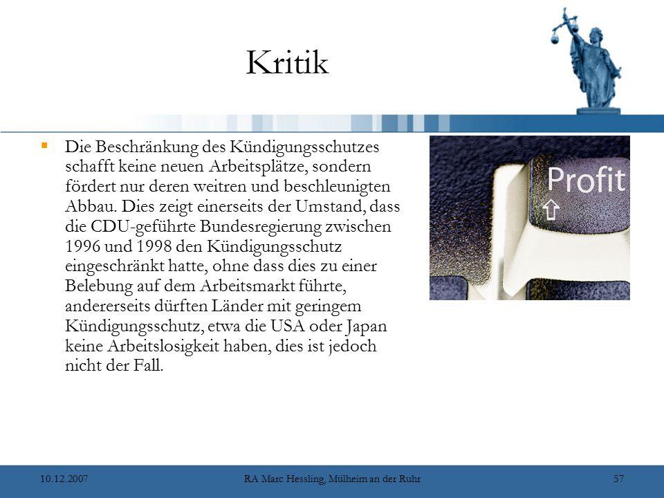 10.12.2007RA Marc Hessling, Mülheim an der Ruhr57 Kritik  Die Beschränkung des Kündigungsschutzes schafft keine neuen Arbeitsplätze, sondern fördert nur deren weitren und beschleunigten Abbau.