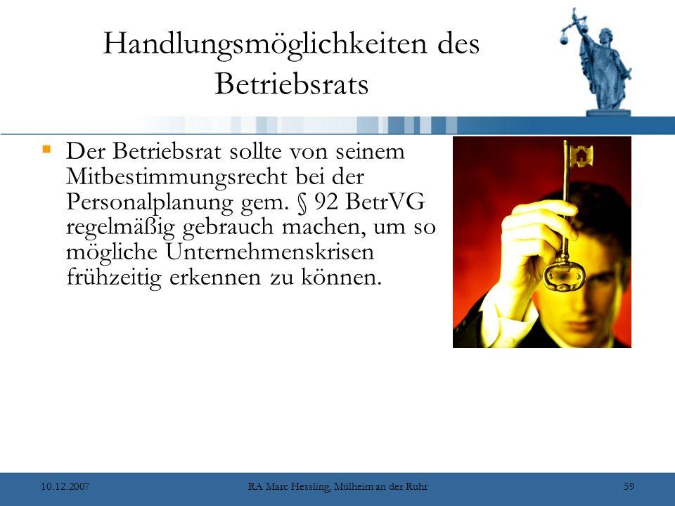 10.12.2007RA Marc Hessling, Mülheim an der Ruhr59 Handlungsmöglichkeiten des Betriebsrats  Der Betriebsrat sollte von seinem Mitbestimmungsrecht bei