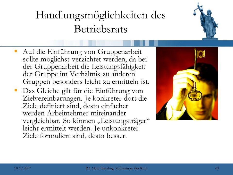 10.12.2007RA Marc Hessling, Mülheim an der Ruhr63 Handlungsmöglichkeiten des Betriebsrats  Auf die Einführung von Gruppenarbeit sollte möglichst verz