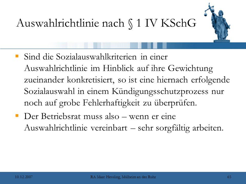 10.12.2007RA Marc Hessling, Mülheim an der Ruhr65 Auswahlrichtlinie nach § 1 IV KSchG  Sind die Sozialauswahlkriterien in einer Auswahlrichtlinie im