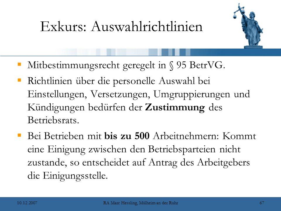 10.12.2007RA Marc Hessling, Mülheim an der Ruhr67 Exkurs: Auswahlrichtlinien  Mitbestimmungsrecht geregelt in § 95 BetrVG.  Richtlinien über die per
