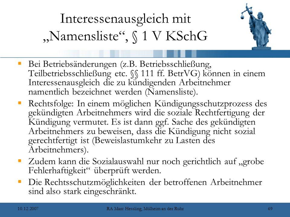 "10.12.2007RA Marc Hessling, Mülheim an der Ruhr69 Interessenausgleich mit ""Namensliste"", § 1 V KSchG  Bei Betriebsänderungen (z.B. Betriebsschließung"