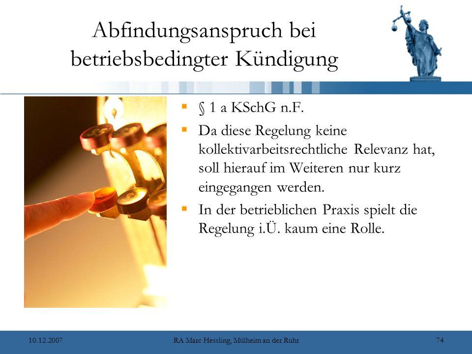 10.12.2007RA Marc Hessling, Mülheim an der Ruhr74 Abfindungsanspruch bei betriebsbedingter Kündigung  § 1 a KSchG n.F.  Da diese Regelung keine koll