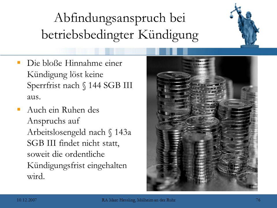 10.12.2007RA Marc Hessling, Mülheim an der Ruhr76 Abfindungsanspruch bei betriebsbedingter Kündigung  Die bloße Hinnahme einer Kündigung löst keine Sperrfrist nach § 144 SGB III aus.