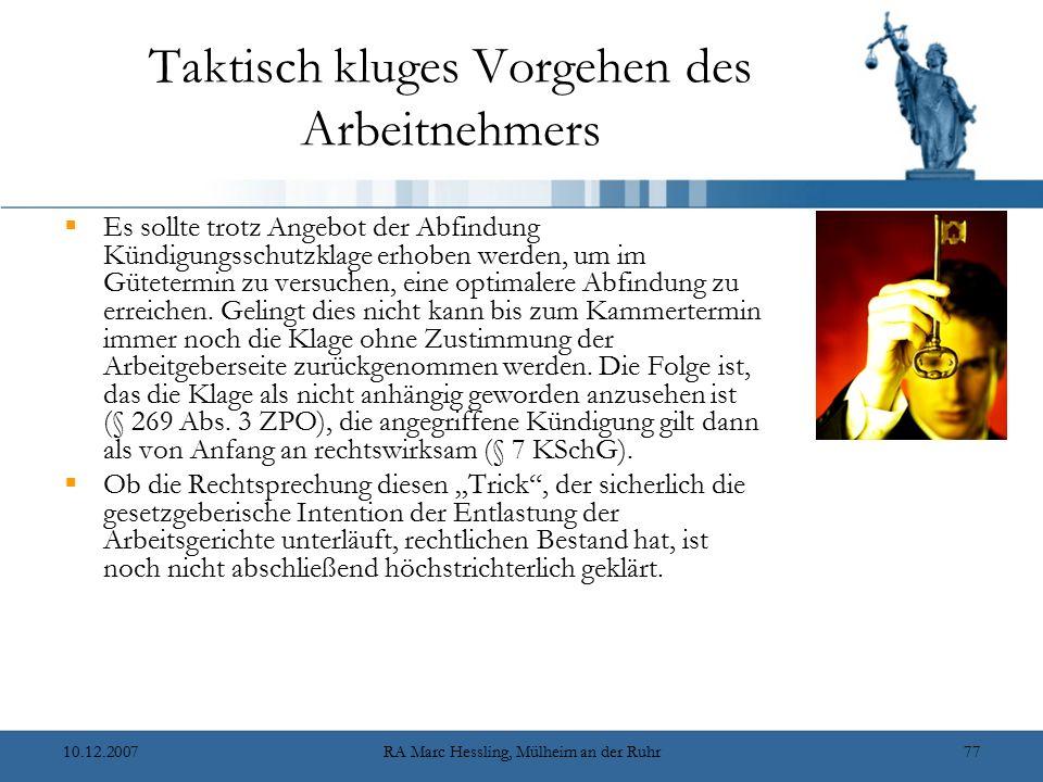 10.12.2007RA Marc Hessling, Mülheim an der Ruhr77 Taktisch kluges Vorgehen des Arbeitnehmers  Es sollte trotz Angebot der Abfindung Kündigungsschutzk