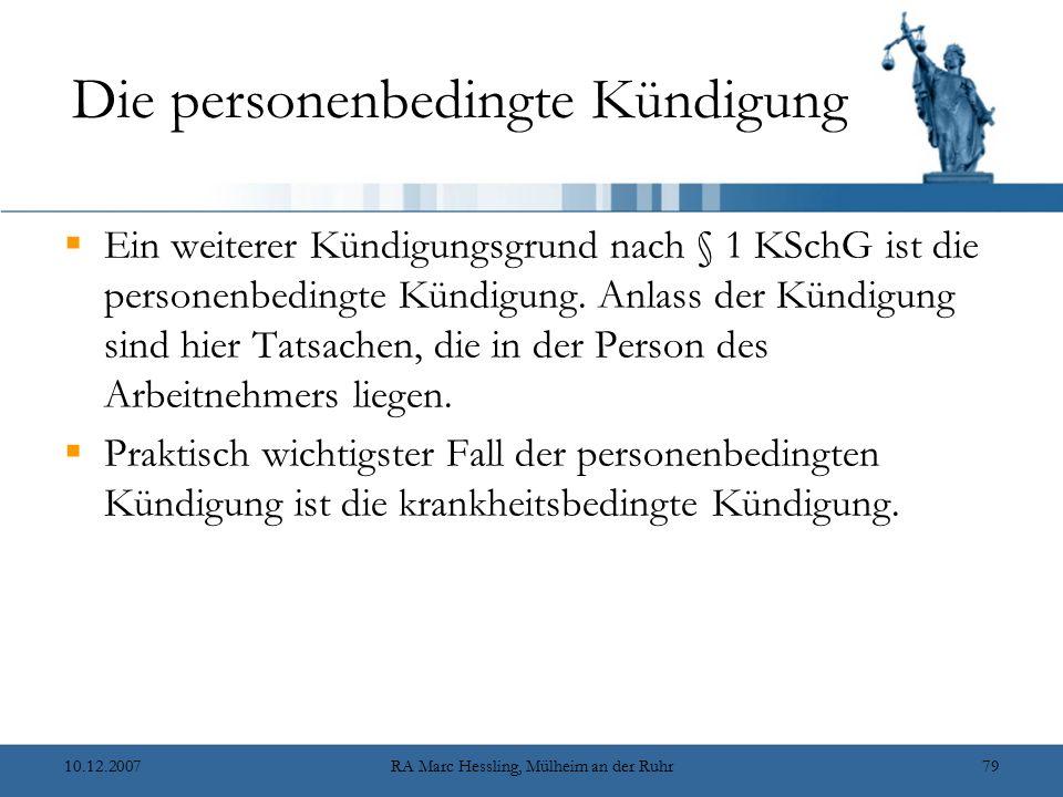 10.12.2007RA Marc Hessling, Mülheim an der Ruhr79 Die personenbedingte Kündigung  Ein weiterer Kündigungsgrund nach § 1 KSchG ist die personenbedingt