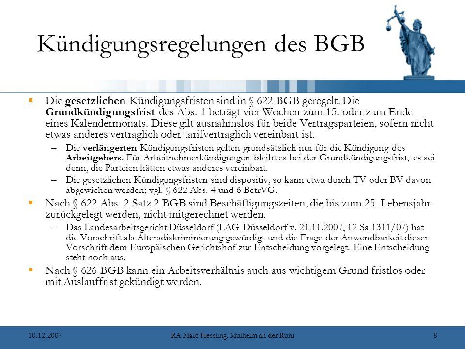 10.12.2007RA Marc Hessling, Mülheim an der Ruhr8 Kündigungsregelungen des BGB  Die gesetzlichen Kündigungsfristen sind in § 622 BGB geregelt. Die Gru
