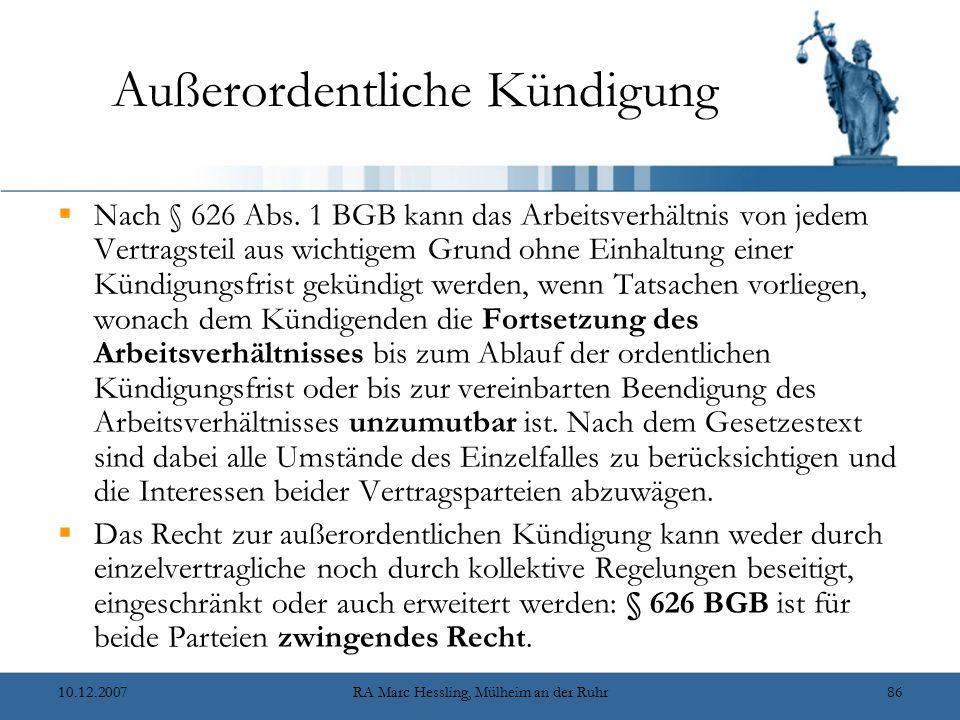 10.12.2007RA Marc Hessling, Mülheim an der Ruhr86 Außerordentliche Kündigung  Nach § 626 Abs. 1 BGB kann das Arbeitsverhältnis von jedem Vertragsteil