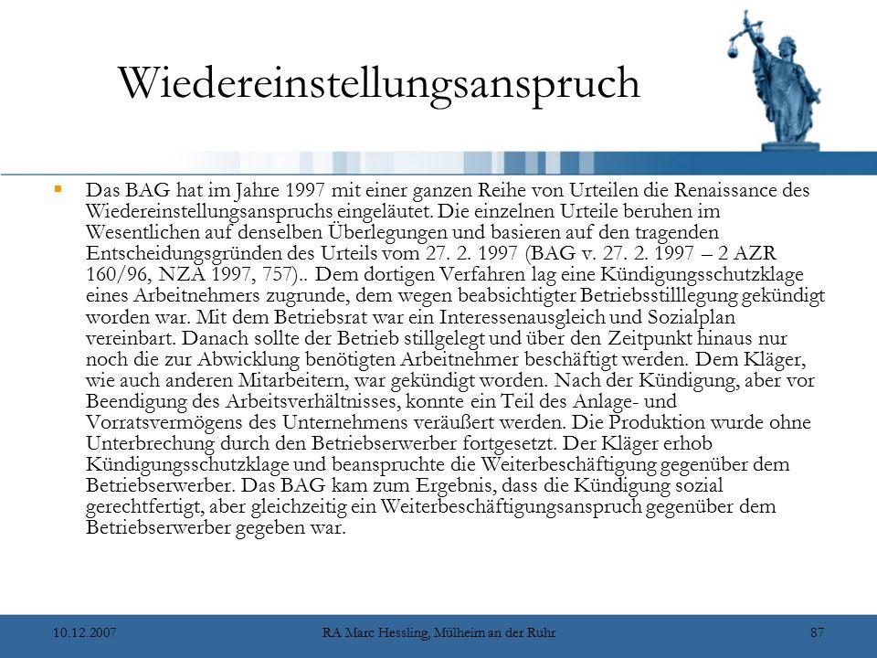 10.12.2007RA Marc Hessling, Mülheim an der Ruhr87 Wiedereinstellungsanspruch  Das BAG hat im Jahre 1997 mit einer ganzen Reihe von Urteilen die Renai