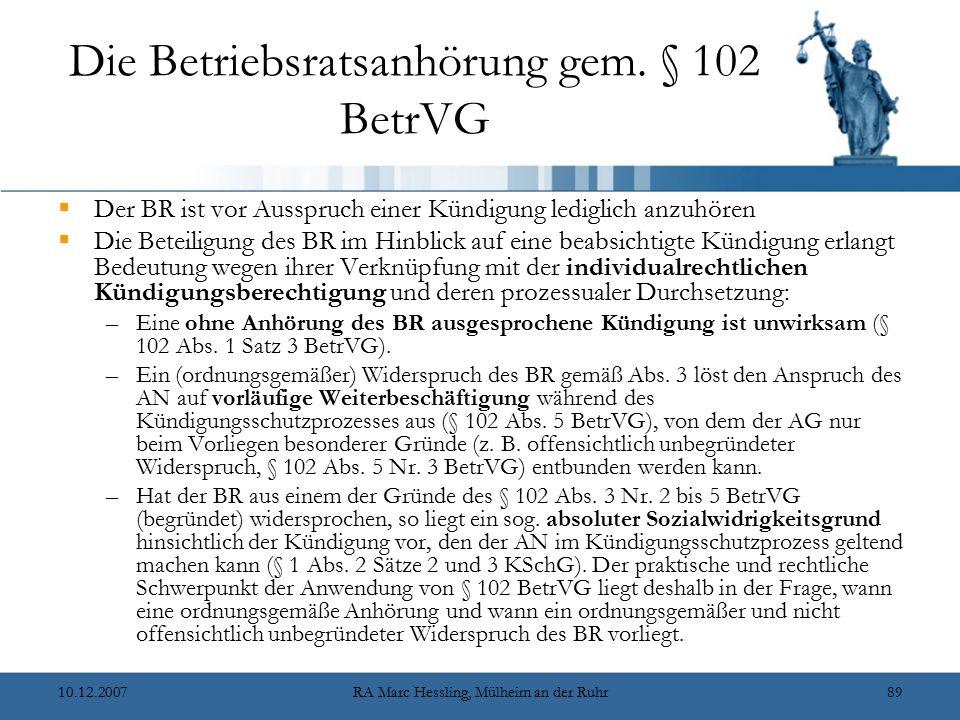 10.12.2007RA Marc Hessling, Mülheim an der Ruhr89 Die Betriebsratsanhörung gem. § 102 BetrVG  Der BR ist vor Ausspruch einer Kündigung lediglich anzu