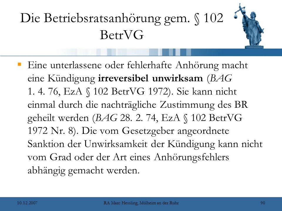10.12.2007RA Marc Hessling, Mülheim an der Ruhr90 Die Betriebsratsanhörung gem. § 102 BetrVG  Eine unterlassene oder fehlerhafte Anhörung macht eine