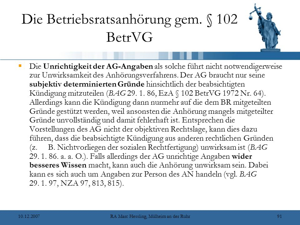 10.12.2007RA Marc Hessling, Mülheim an der Ruhr91 Die Betriebsratsanhörung gem. § 102 BetrVG  Die Unrichtigkeit der AG-Angaben als solche führt nicht