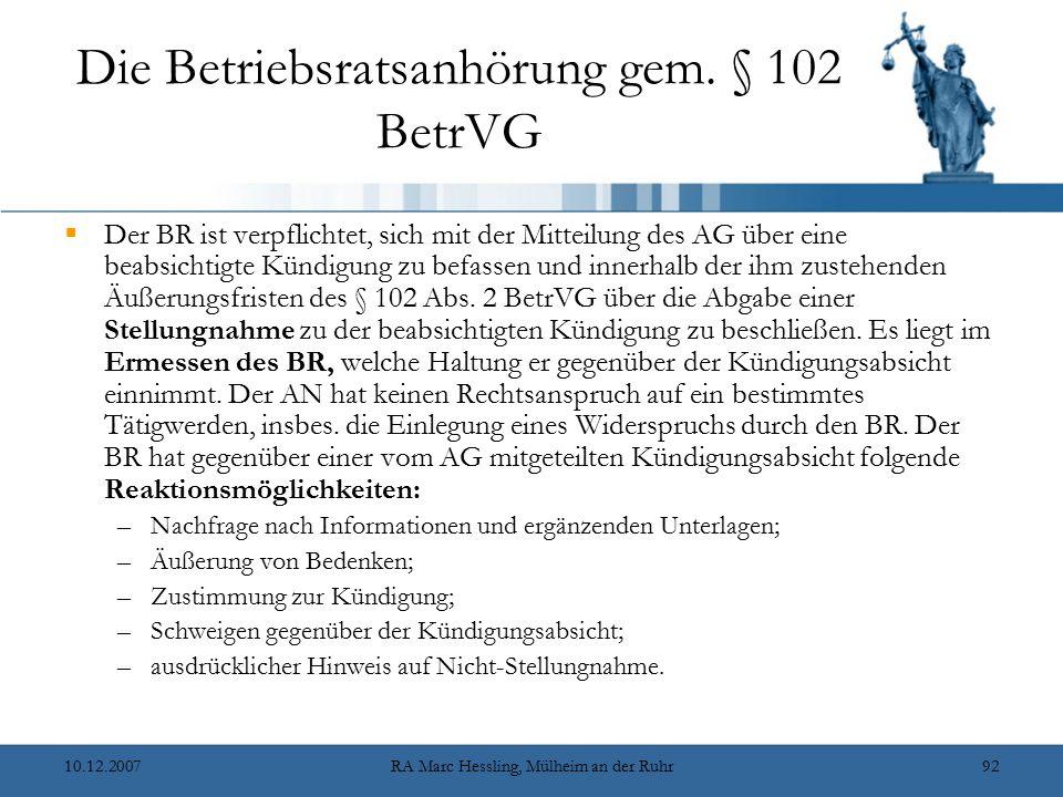 10.12.2007RA Marc Hessling, Mülheim an der Ruhr92 Die Betriebsratsanhörung gem. § 102 BetrVG  Der BR ist verpflichtet, sich mit der Mitteilung des AG