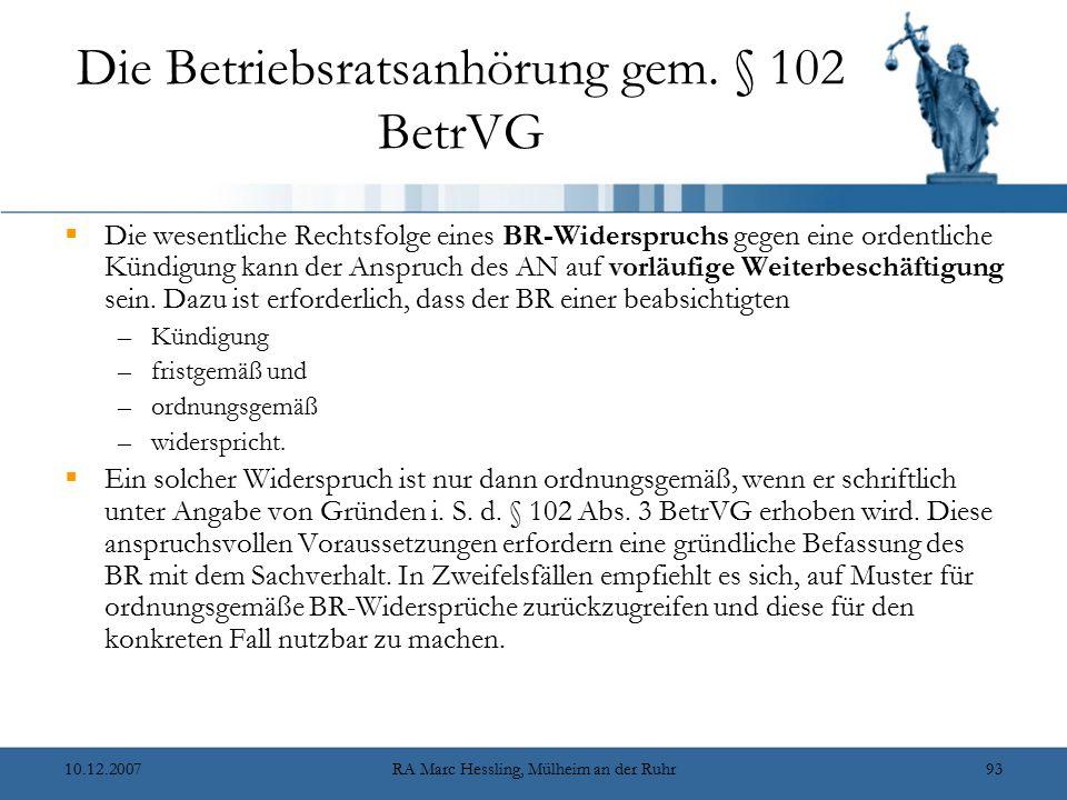 10.12.2007RA Marc Hessling, Mülheim an der Ruhr93 Die Betriebsratsanhörung gem. § 102 BetrVG  Die wesentliche Rechtsfolge eines BR-Widerspruchs gegen