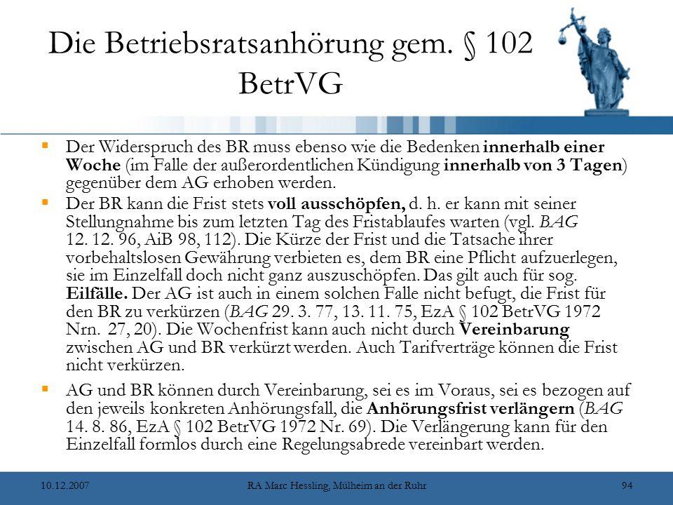 10.12.2007RA Marc Hessling, Mülheim an der Ruhr94 Die Betriebsratsanhörung gem. § 102 BetrVG  Der Widerspruch des BR muss ebenso wie die Bedenken inn