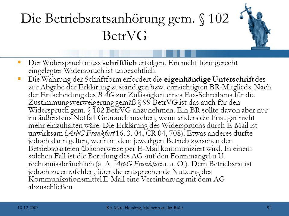 10.12.2007RA Marc Hessling, Mülheim an der Ruhr95 Die Betriebsratsanhörung gem. § 102 BetrVG  Der Widerspruch muss schriftlich erfolgen. Ein nicht fo