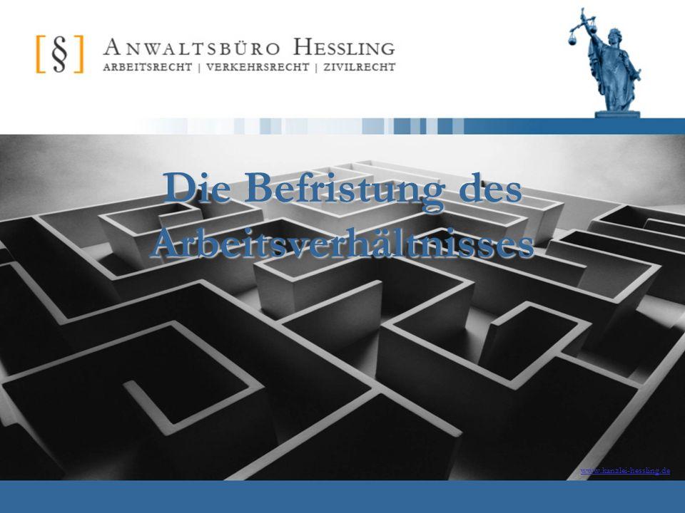 www.kanzlei-hessling.de Die Befristung des Arbeitsverhältnisses