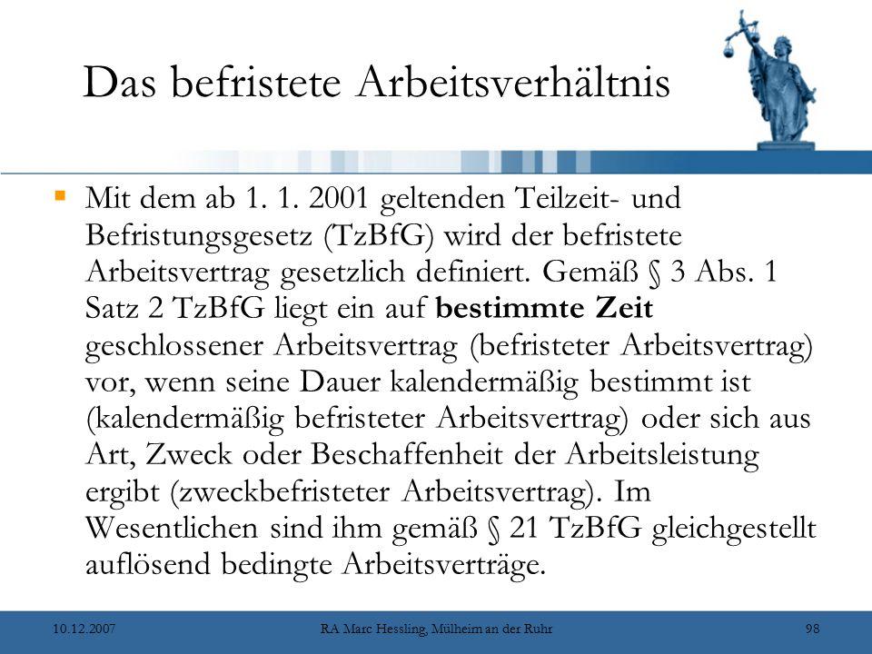 10.12.2007RA Marc Hessling, Mülheim an der Ruhr98 Das befristete Arbeitsverhältnis  Mit dem ab 1. 1. 2001 geltenden Teilzeit- und Befristungsgesetz (