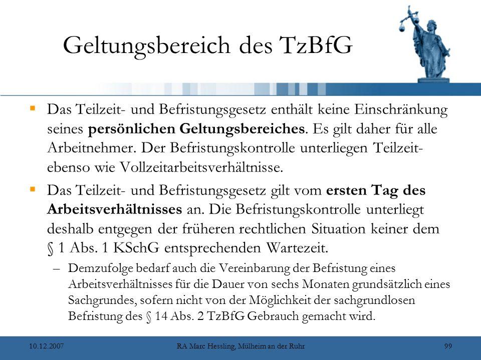 10.12.2007RA Marc Hessling, Mülheim an der Ruhr99 Geltungsbereich des TzBfG  Das Teilzeit- und Befristungsgesetz enthält keine Einschränkung seines p