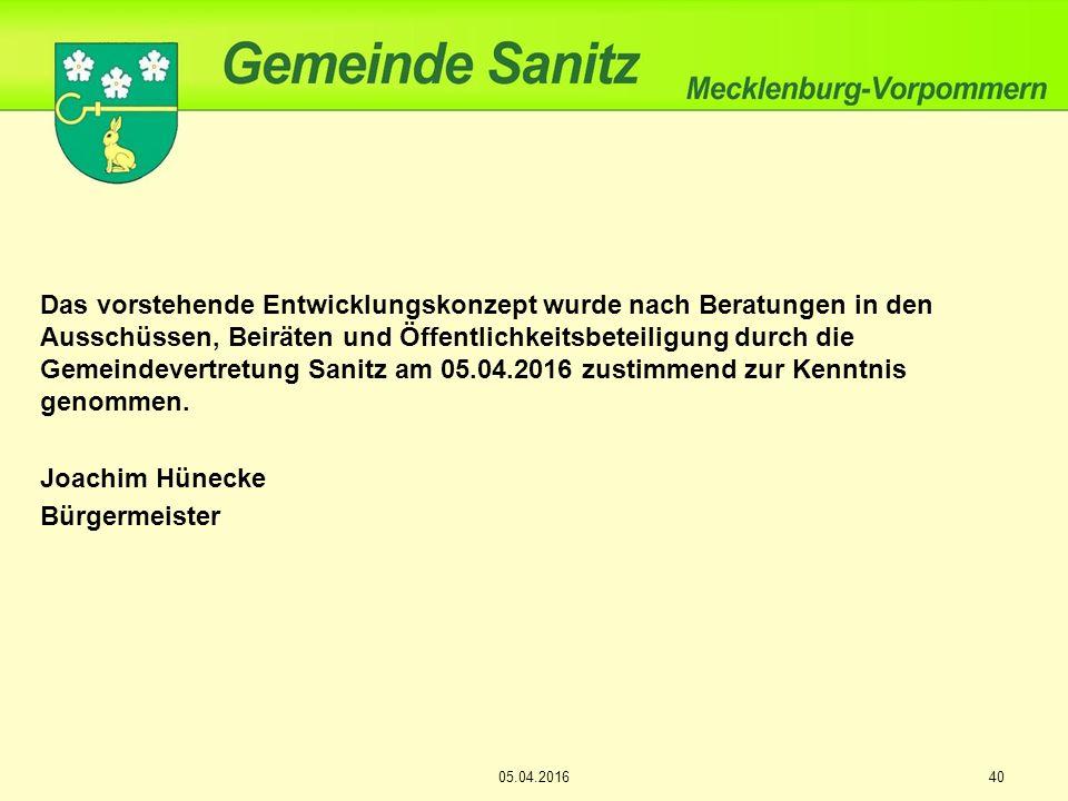Das vorstehende Entwicklungskonzept wurde nach Beratungen in den Ausschüssen, Beiräten und Öffentlichkeitsbeteiligung durch die Gemeindevertretung Sanitz am 05.04.2016 zustimmend zur Kenntnis genommen.