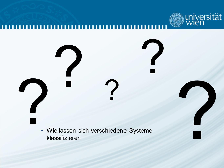 Wie lassen sich verschiedene Systeme klassifizieren ? ? ? ? ?