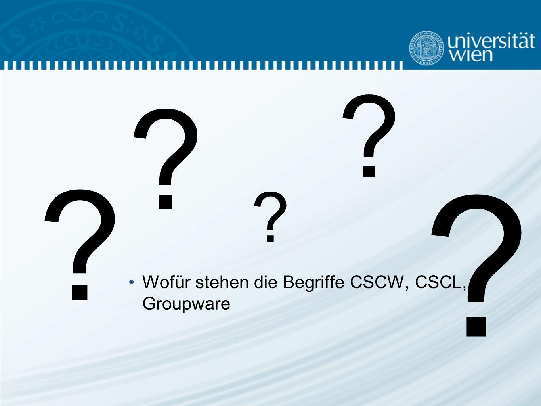 Wofür stehen die Begriffe CSCW, CSCL, Groupware ? ? ? ? ?