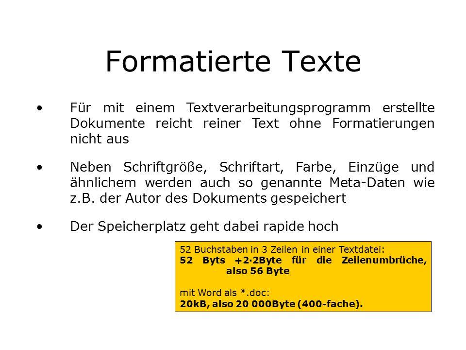 Formatierte Texte 52 Buchstaben in 3 Zeilen in einer Textdatei: 52 Byts +2·2Byte für die Zeilenumbrüche, also 56 Byte mit Word als *.doc: 20kB, also 20 000Byte (400-fache).