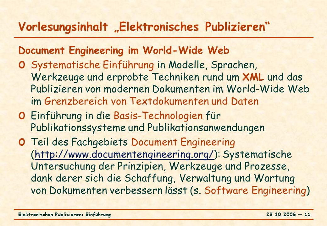 "23.10.2006 ― 11Elektronisches Publizieren: Einführung Vorlesungsinhalt ""Elektronisches Publizieren"" Document Engineering im World-Wide Web o Systemati"