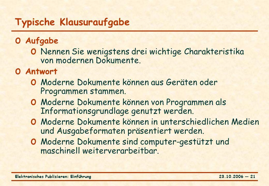 23.10.2006 ― 21Elektronisches Publizieren: Einführung Typische Klausuraufgabe o Aufgabe o Nennen Sie wenigstens drei wichtige Charakteristika von modernen Dokumente.