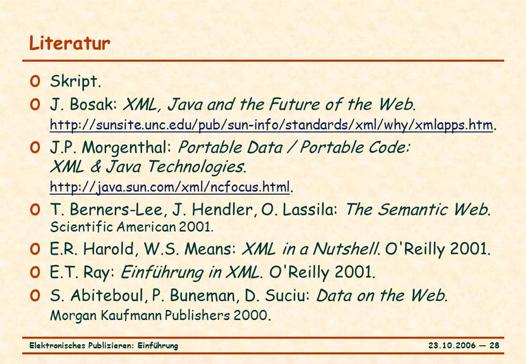 23.10.2006 ― 28Elektronisches Publizieren: Einführung Literatur o Skript. o J. Bosak: XML, Java and the Future of the Web. http://sunsite.unc.edu/pub/