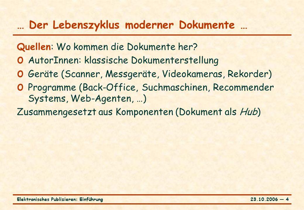 23.10.2006 ― 4Elektronisches Publizieren: Einführung … Der Lebenszyklus moderner Dokumente … Quellen: Wo kommen die Dokumente her.