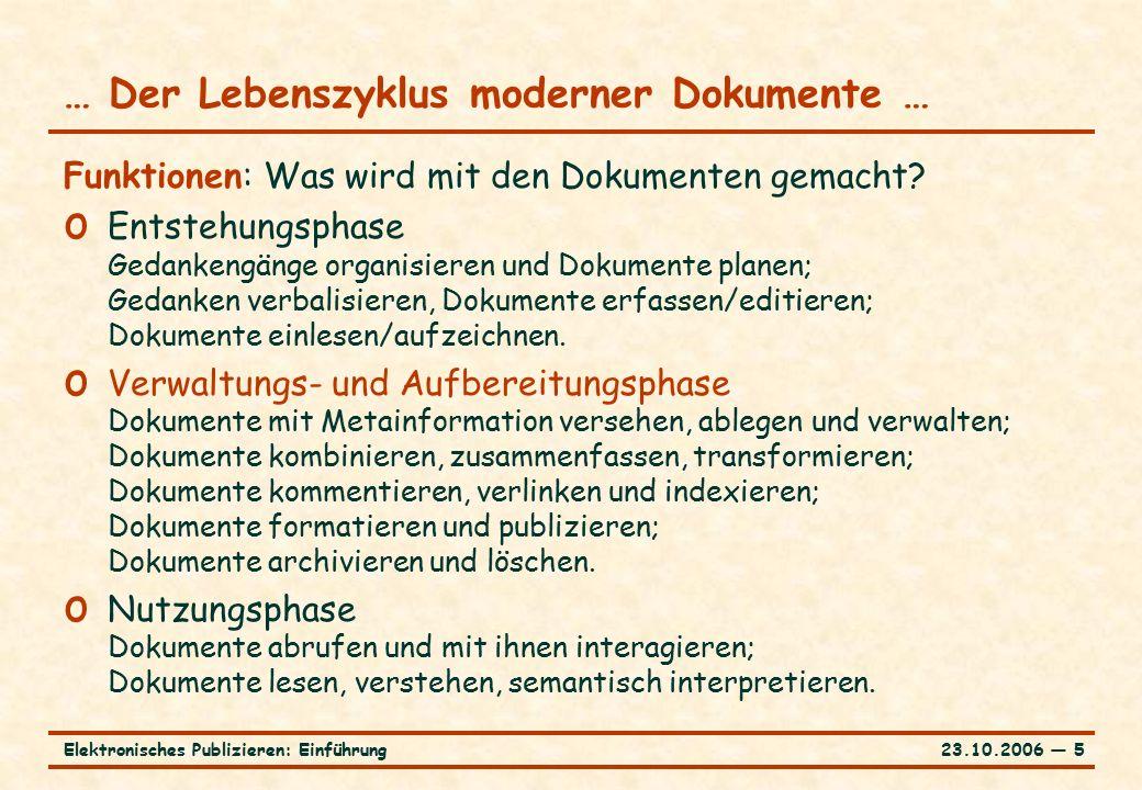 23.10.2006 ― 5Elektronisches Publizieren: Einführung … Der Lebenszyklus moderner Dokumente … Funktionen: Was wird mit den Dokumenten gemacht.
