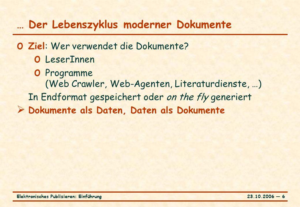 23.10.2006 ― 6Elektronisches Publizieren: Einführung … Der Lebenszyklus moderner Dokumente o Ziel: Wer verwendet die Dokumente.