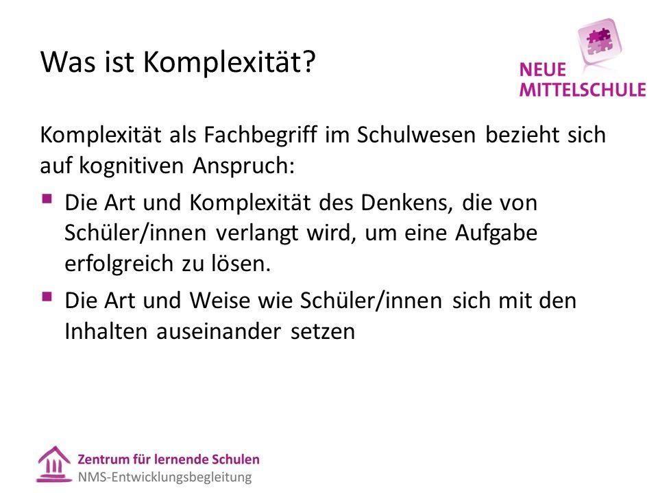 Was ist Komplexität? Komplexität als Fachbegriff im Schulwesen bezieht sich auf kognitiven Anspruch:  Die Art und Komplexität des Denkens, die von Sc