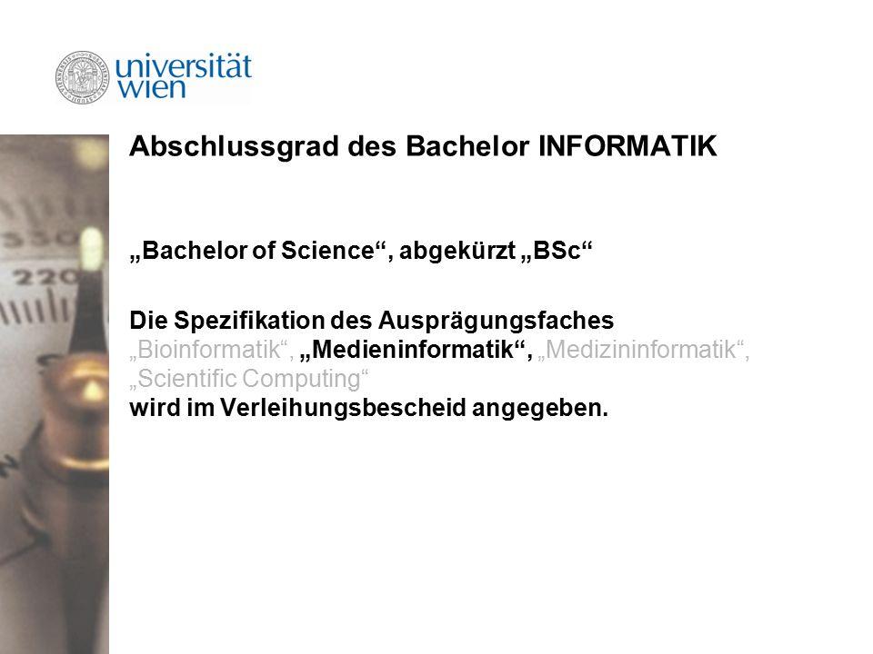 """Abschlussgrad des Bachelor INFORMATIK """"Bachelor of Science , abgekürzt """"BSc Die Spezifikation des Ausprägungsfaches """"Bioinformatik , """"Medieninformatik , """"Medizininformatik , """"Scientific Computing wird im Verleihungsbescheid angegeben."""