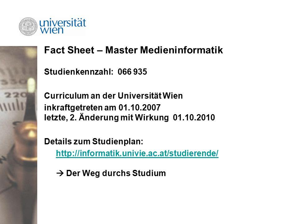 Fact Sheet – Master Medieninformatik Studienkennzahl: 066 935 Curriculum an der Universität Wien inkraftgetreten am 01.10.2007 letzte, 2.