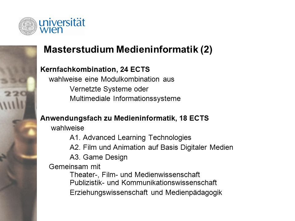 Masterstudium Medieninformatik (2) Kernfachkombination, 24 ECTS wahlweise eine Modulkombination aus Vernetzte Systeme oder Multimediale Informationssysteme Anwendungsfach zu Medieninformatik, 18 ECTS wahlweise A1.