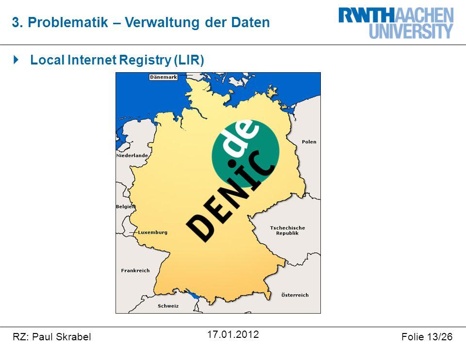 RZ: Paul SkrabelFolie 13/26 17.01.2012  Local Internet Registry (LIR) 3.