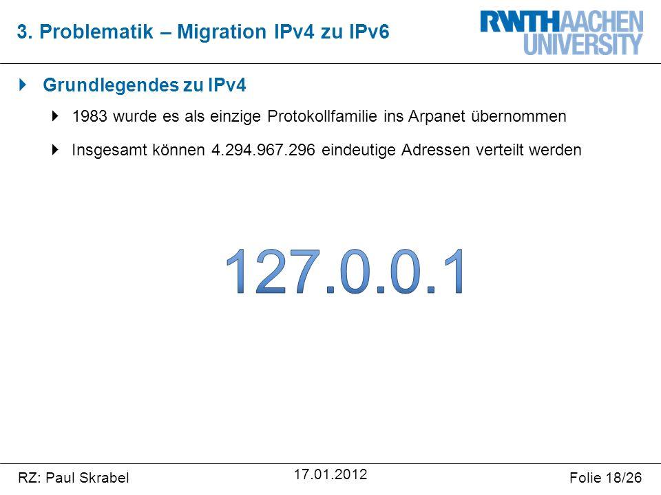 RZ: Paul SkrabelFolie 18/26 17.01.2012 3. Problematik – Migration IPv4 zu IPv6