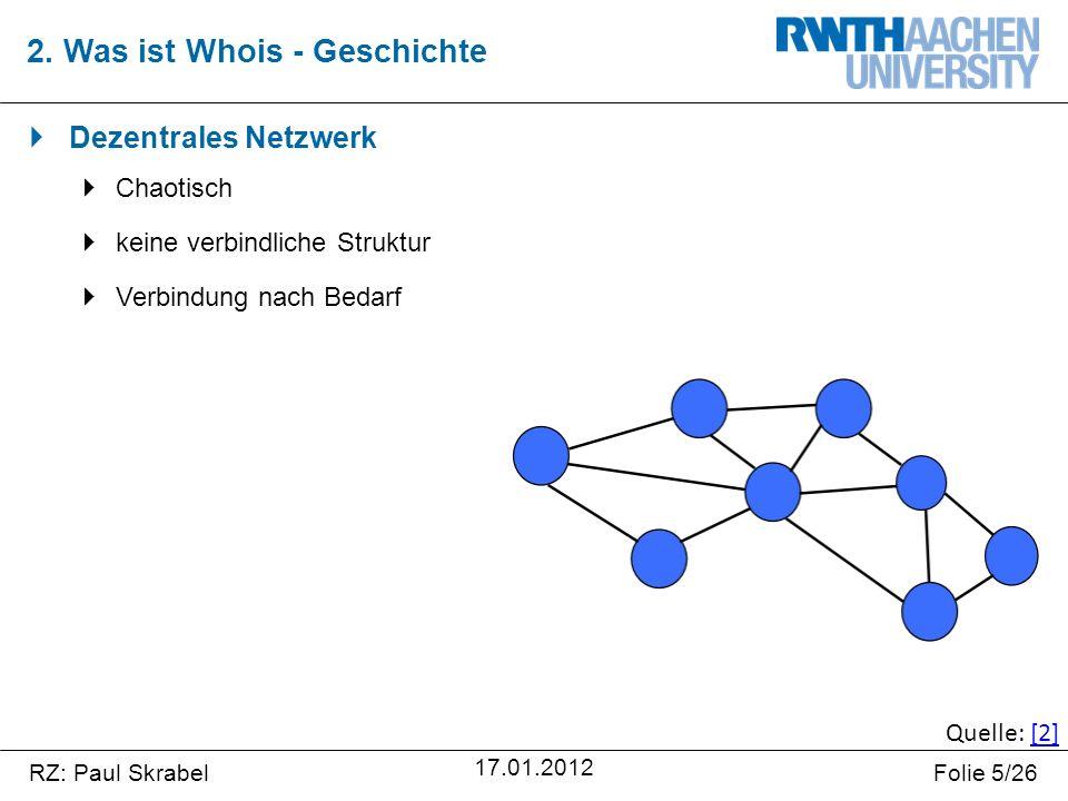 RZ: Paul SkrabelFolie 5/26 17.01.2012  Dezentrales Netzwerk  Chaotisch  keine verbindliche Struktur  Verbindung nach Bedarf 2.