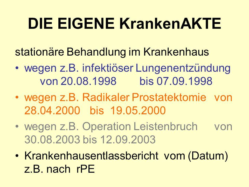 DIE EIGENE KrankenAKTE stationäre Behandlung im Krankenhaus wegen z.B. infektiöser Lungenentzündung von 20.08.1998bis 07.09.1998 wegen z.B. Radikaler