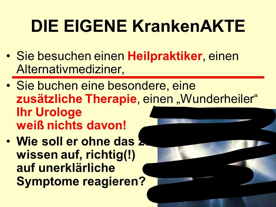 """DIE EIGENE KrankenAKTE Sie besuchen einen Heilpraktiker, einen Alternativmediziner, Sie buchen eine besondere, eine zusätzliche Therapie, einen """"Wunderheiler Ihr Urologe weiß nichts davon."""