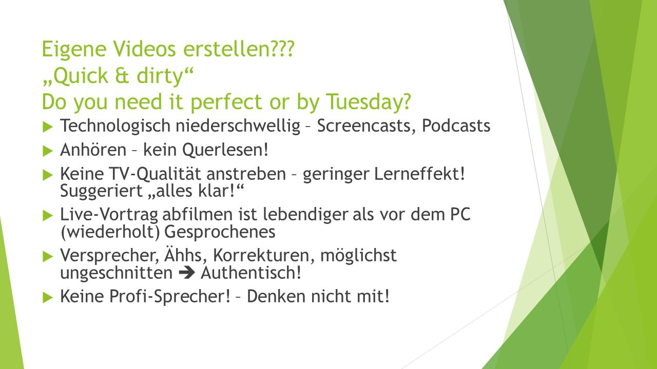 "Eigene Videos erstellen??. ""Quick & dirty Do you need it perfect or by Tuesday."