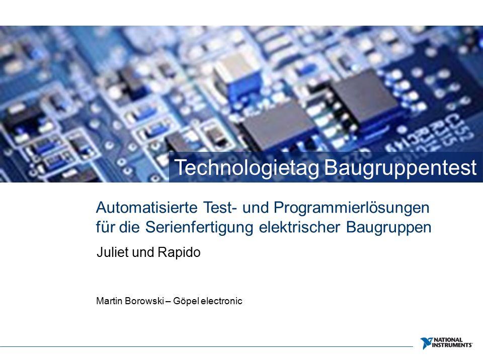 Technologietag Baugruppentest Automatisierte Test- und Programmierlösungen für die Serienfertigung elektrischer Baugruppen Juliet und Rapido Martin Borowski – Göpel electronic