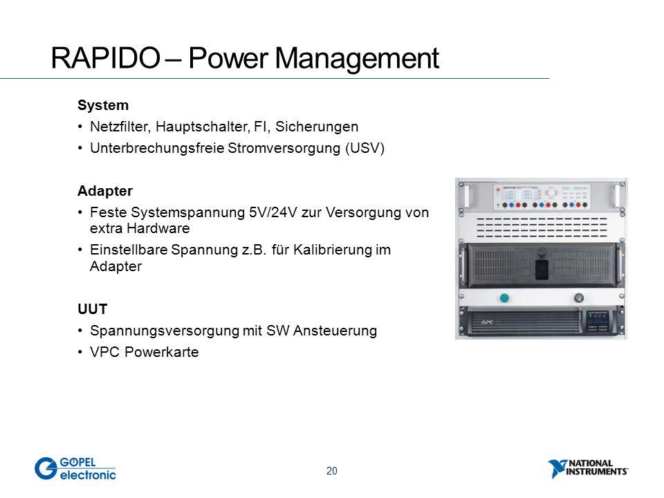 20 RAPIDO – Power Management System Netzfilter, Hauptschalter, FI, Sicherungen Unterbrechungsfreie Stromversorgung (USV) Adapter Feste Systemspannung 5V/24V zur Versorgung von extra Hardware Einstellbare Spannung z.B.