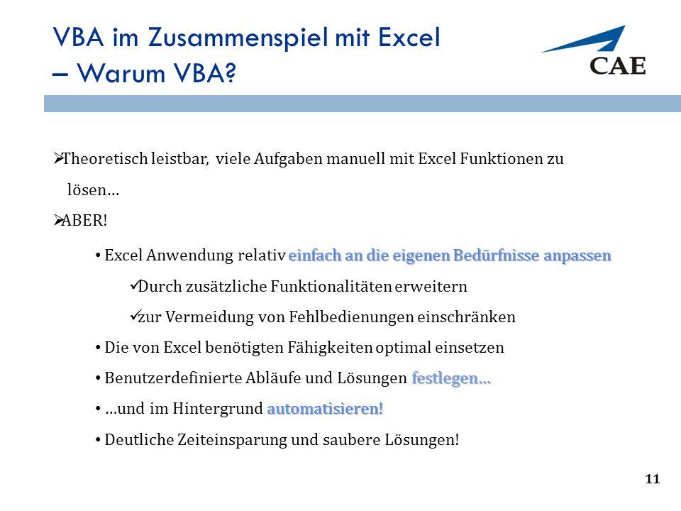 VBA im Zusammenspiel mit Excel – Warum VBA?  Theoretisch leistbar, viele Aufgaben manuell mit Excel Funktionen zu lösen…  ABER! 11 einfach an die ei