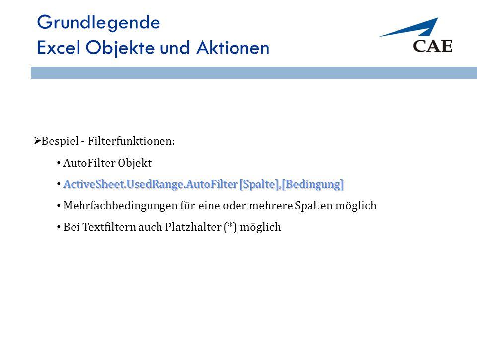  Bespiel - Filterfunktionen: AutoFilter Objekt ActiveSheet.UsedRange.AutoFilter [Spalte],[Bedingung] Mehrfachbedingungen für eine oder mehrere Spalte